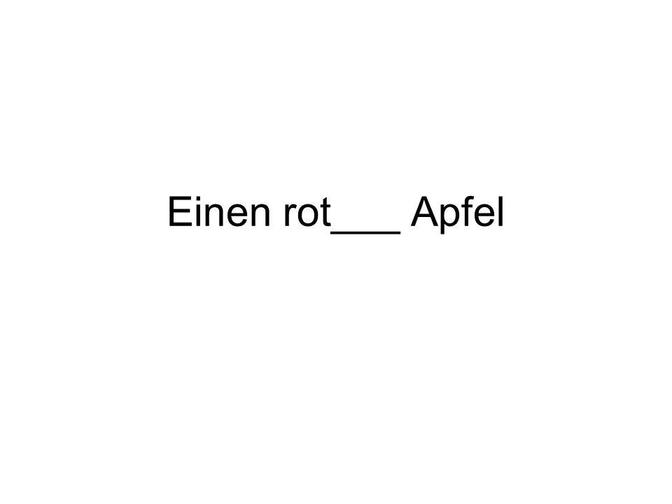 Einen rot___ Apfel