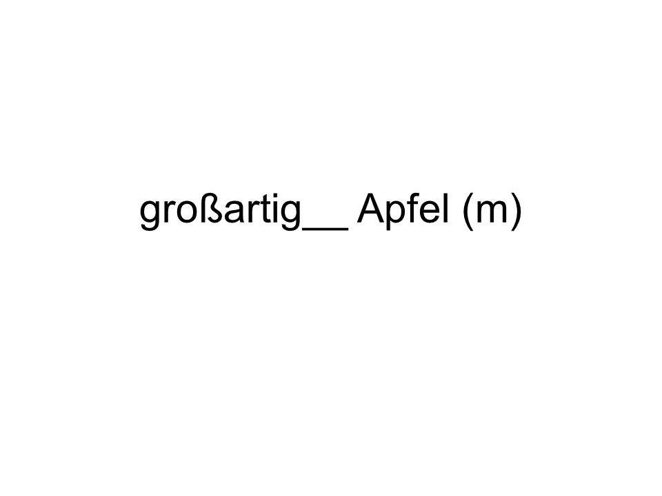 großartig__ Apfel (m)