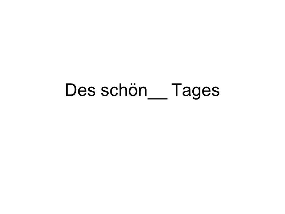 Des schön__ Tages
