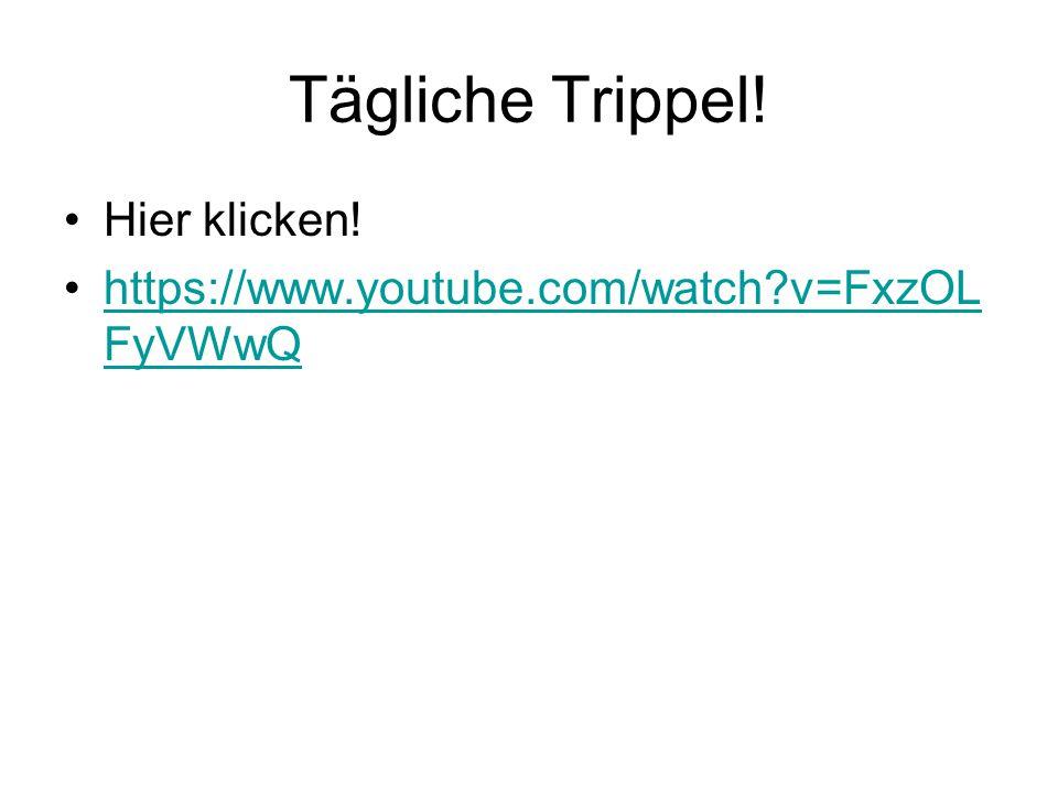 Tägliche Trippel. Hier klicken.