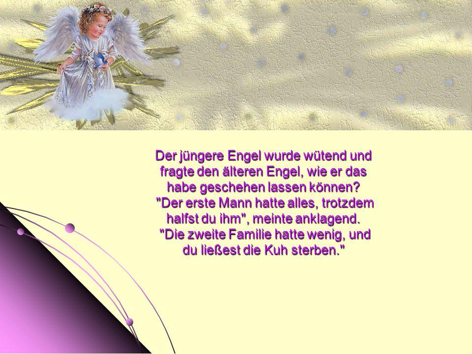 Als die Sonne am nächsten Tag den Himmel erklomm, fanden die Engel den Bauern und seine Frau in Tränen. Ihre einzige Kuh, deren Milch ihr alleiniges E