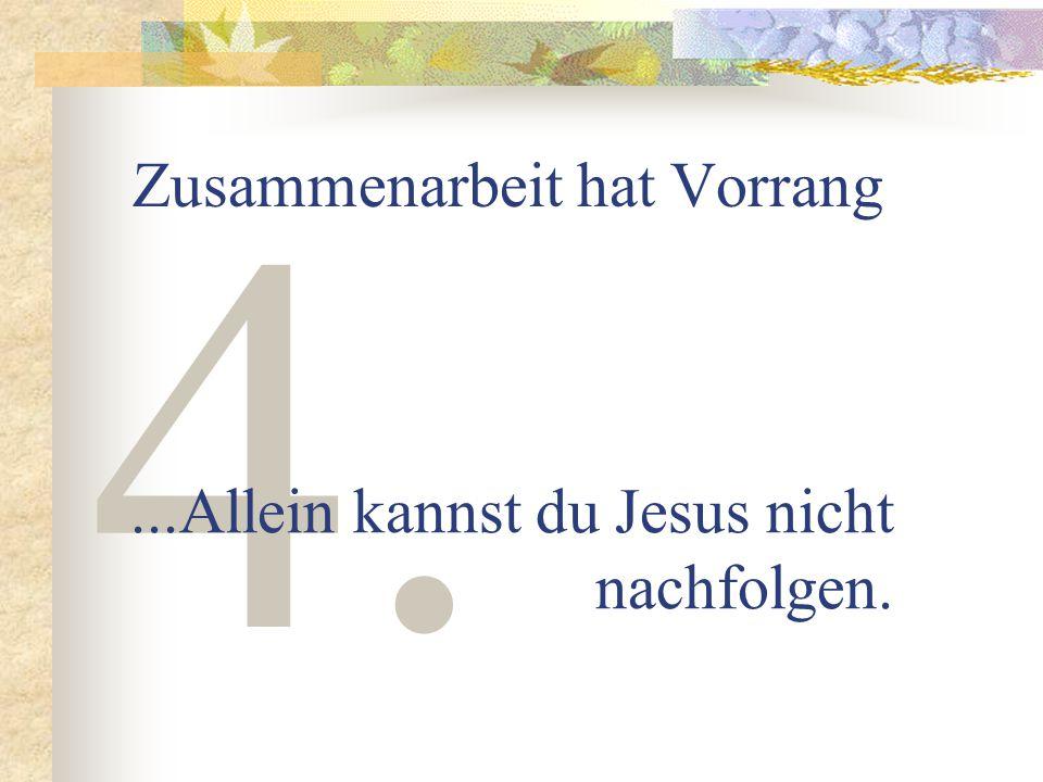4. Zusammenarbeit hat Vorrang...Allein kannst du Jesus nicht nachfolgen.