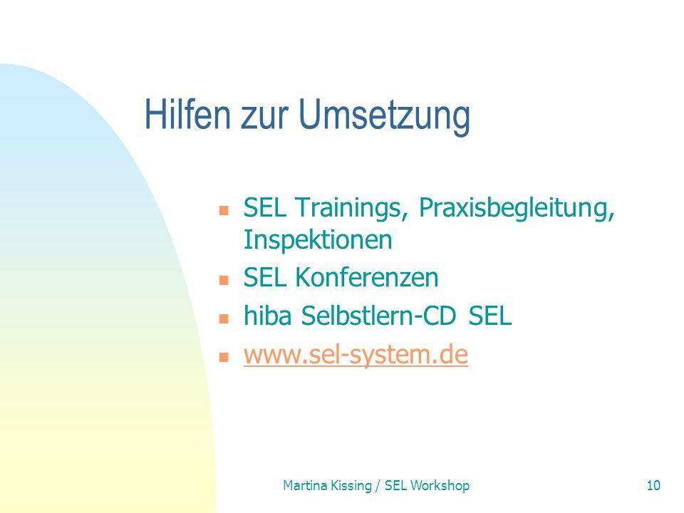 Martina Kissing / SEL Workshop10 Hilfen zur Umsetzung SEL Trainings, Praxisbegleitung, Inspektionen SEL Konferenzen hiba Selbstlern-CD SEL www.sel-sys