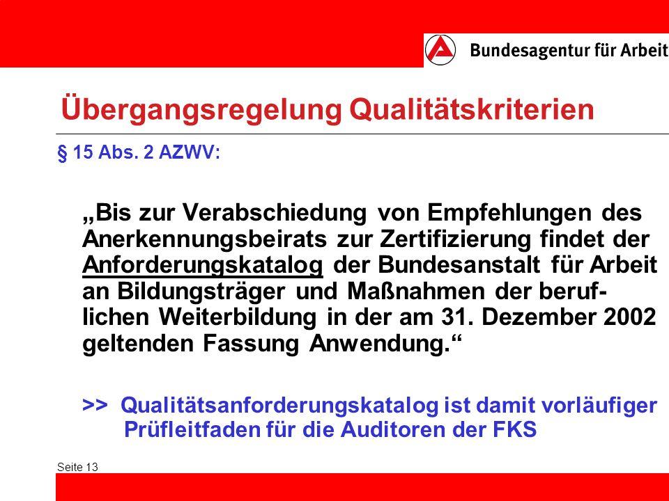 Seite 13 Übergangsregelung Qualitätskriterien § 15 Abs. 2 AZWV: Bis zur Verabschiedung von Empfehlungen des Anerkennungsbeirats zur Zertifizierung fin
