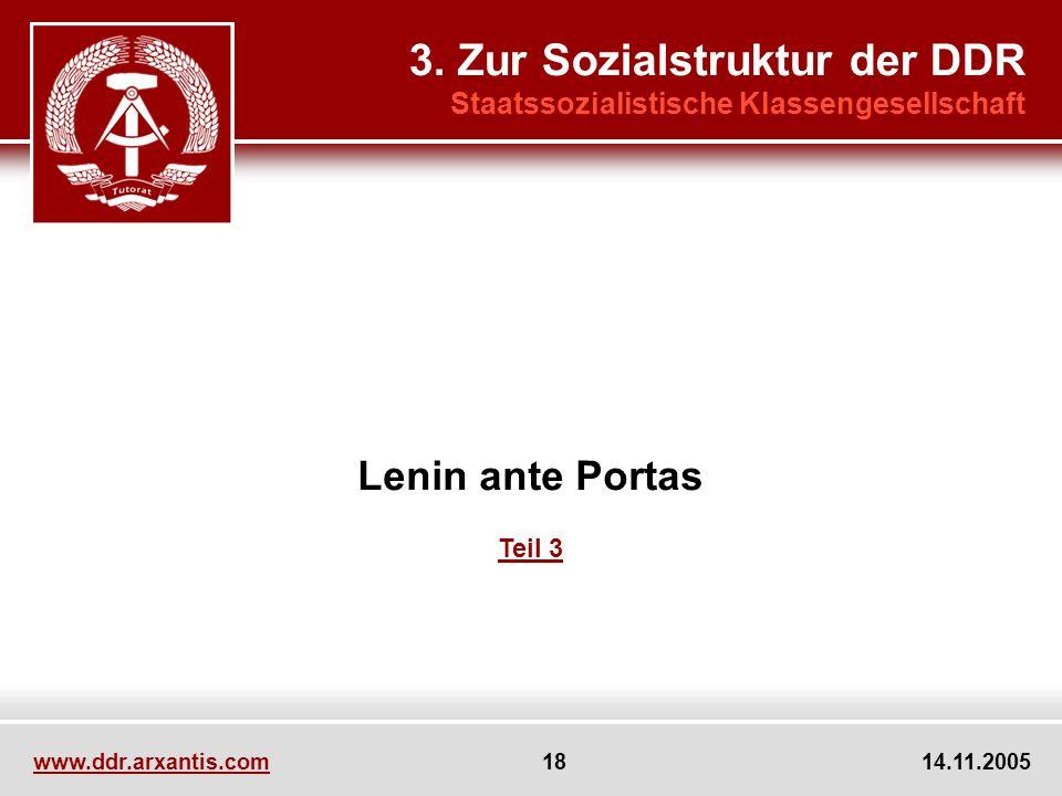 www.ddr.arxantis.com 18 14.11.2005 Lenin ante Portas Teil 3 3. Zur Sozialstruktur der DDR Staatssozialistische Klassengesellschaft
