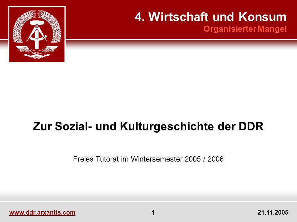 www.ddr.arxantis.com 1 21.11.2005 Zur Sozial- und Kulturgeschichte der DDR Freies Tutorat im Wintersemester 2005 / 2006 4. Wirtschaft und Konsum Organ