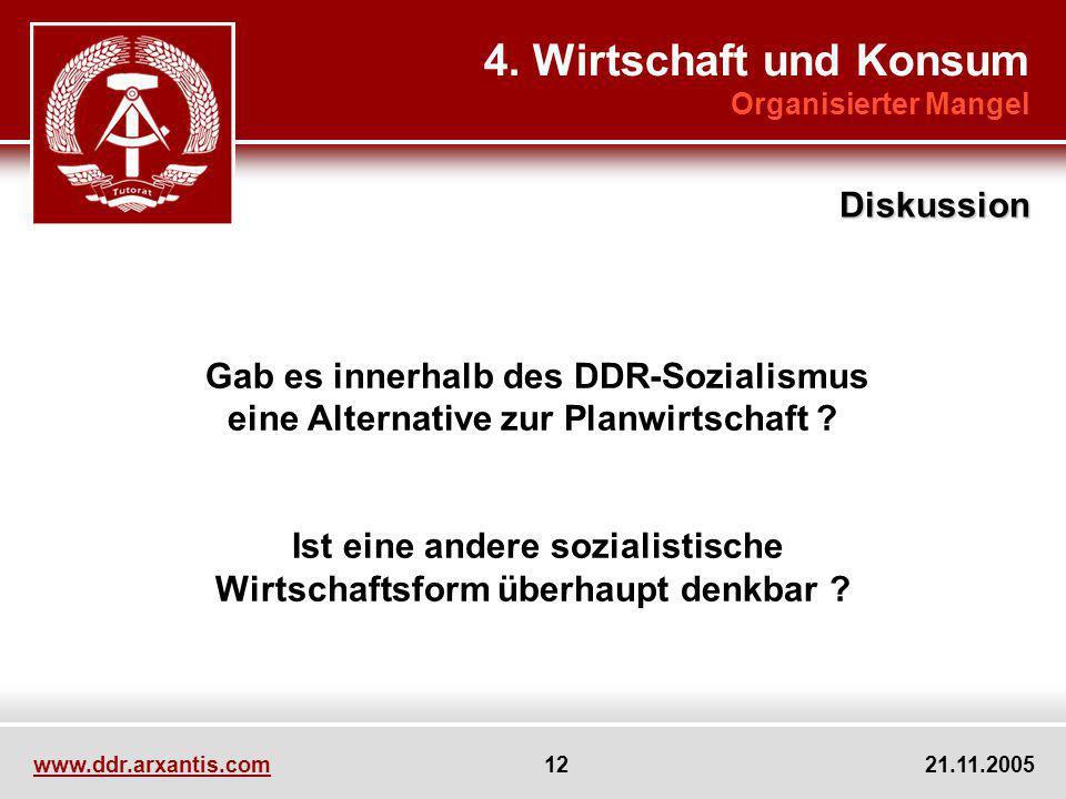 www.ddr.arxantis.com 12 21.11.2005 4. Wirtschaft und Konsum Organisierter Mangel Diskussion Gab es innerhalb des DDR-Sozialismus eine Alternative zur