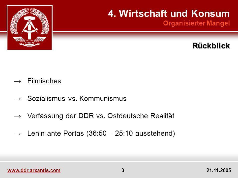 www.ddr.arxantis.com 3 21.11.2005 Filmisches Sozialismus vs. Kommunismus Verfassung der DDR vs. Ostdeutsche Realität Lenin ante Portas (36:50 – 25:10