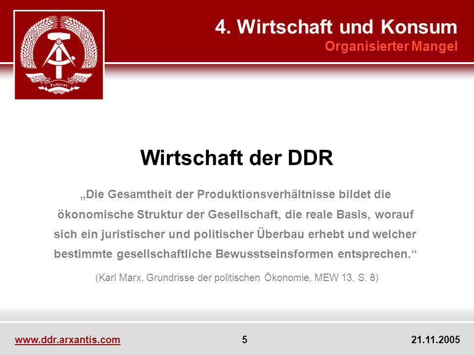 www.ddr.arxantis.com 5 21.11.2005 Wirtschaft der DDR Die Gesamtheit der Produktionsverhältnisse bildet die ökonomische Struktur der Gesellschaft, die