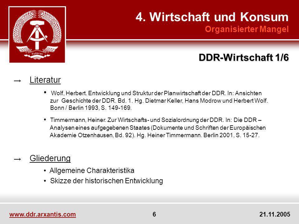 www.ddr.arxantis.com 6 21.11.2005 4. Wirtschaft und Konsum Organisierter Mangel Literatur Wolf, Herbert. Entwicklung und Struktur der Planwirtschaft d