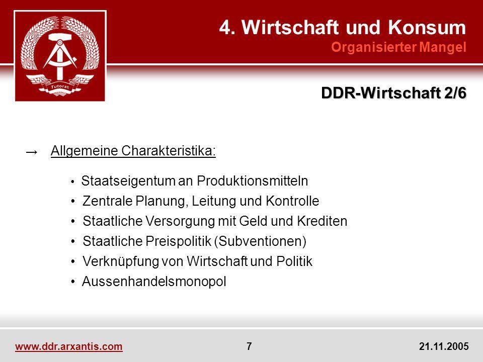 www.ddr.arxantis.com 7 21.11.2005 4. Wirtschaft und Konsum Organisierter Mangel DDR-Wirtschaft 2/6 Allgemeine Charakteristika: Staatseigentum an Produ