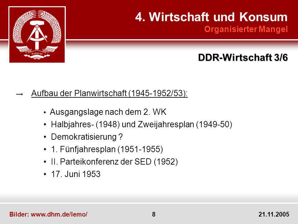 Bilder: www.dhm.de/lemo/ 8 21.11.2005 4. Wirtschaft und Konsum Organisierter Mangel DDR-Wirtschaft 3/6 Aufbau der Planwirtschaft (1945-1952/53): Ausga