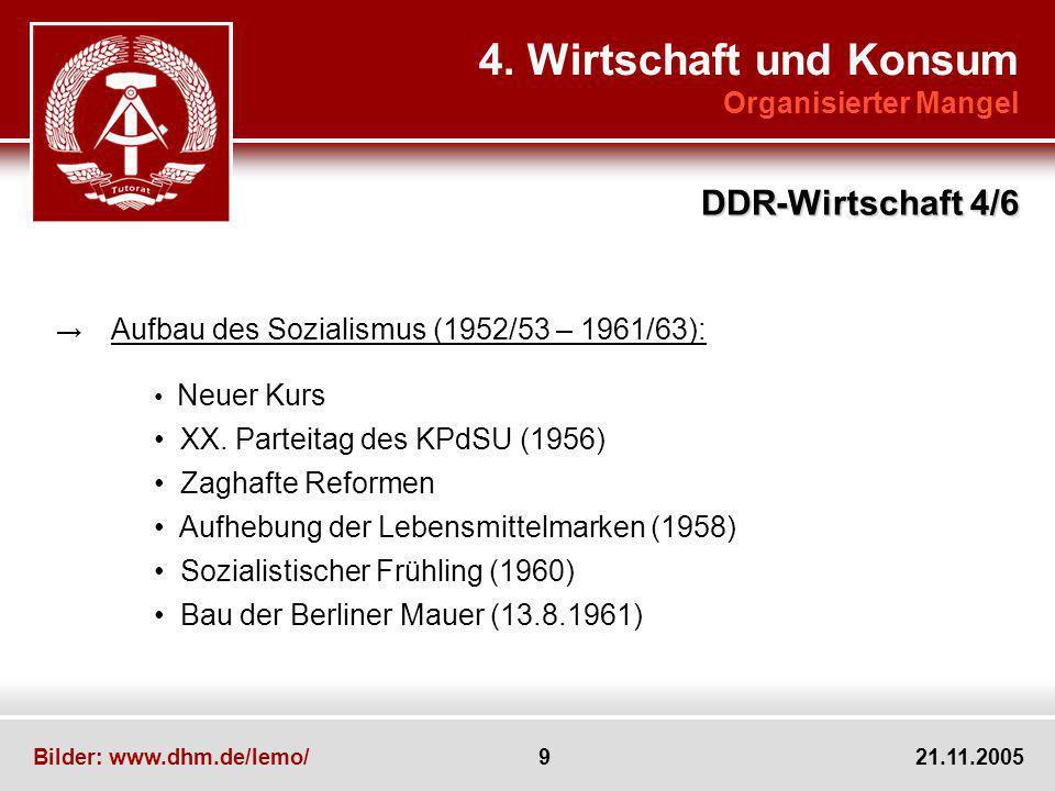 Bilder: www.dhm.de/lemo/ 9 21.11.2005 4. Wirtschaft und Konsum Organisierter Mangel DDR-Wirtschaft 4/6 Aufbau des Sozialismus (1952/53 – 1961/63): Neu