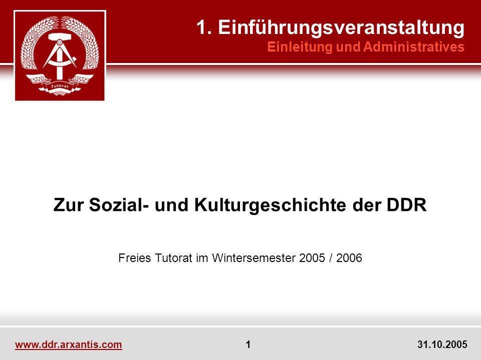 www.ddr.arxantis.com 1 31.10.2005 Zur Sozial- und Kulturgeschichte der DDR Freies Tutorat im Wintersemester 2005 / 2006 1.