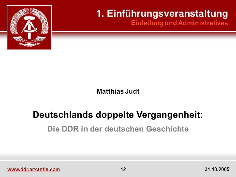 www.ddr.arxantis.com 12 31.10.2005 Matthias Judt Deutschlands doppelte Vergangenheit: Die DDR in der deutschen Geschichte 1.