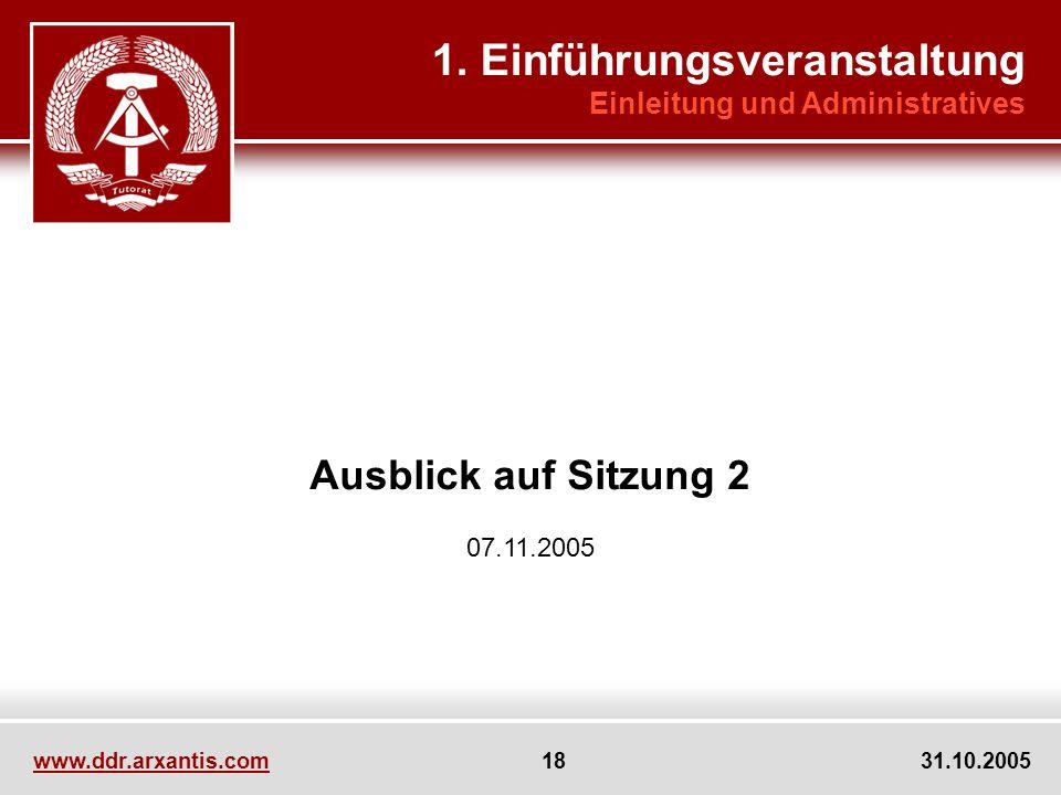 www.ddr.arxantis.com 18 31.10.2005 Ausblick auf Sitzung 2 07.11.2005 1. Einführungsveranstaltung Einleitung und Administratives