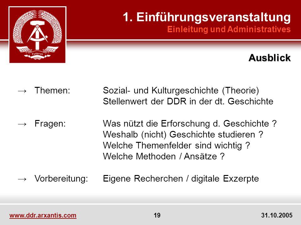 www.ddr.arxantis.com 19 31.10.2005 Themen:Sozial- und Kulturgeschichte (Theorie) Stellenwert der DDR in der dt.