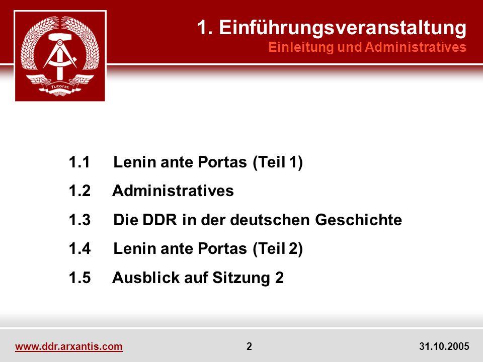 www.ddr.arxantis.com 2 31.10.2005 1.1 Lenin ante Portas (Teil 1) 1.2 Administratives 1.3 Die DDR in der deutschen Geschichte 1.4 Lenin ante Portas (Teil 2) 1.5 Ausblick auf Sitzung 2 1.