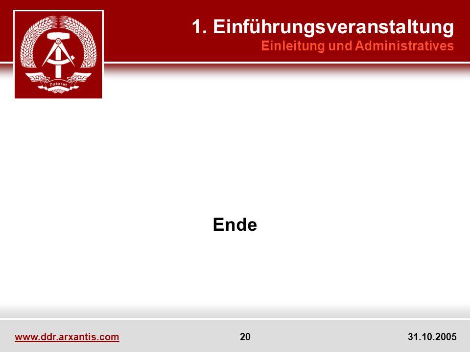www.ddr.arxantis.com 20 31.10.2005 Ende 1. Einführungsveranstaltung Einleitung und Administratives