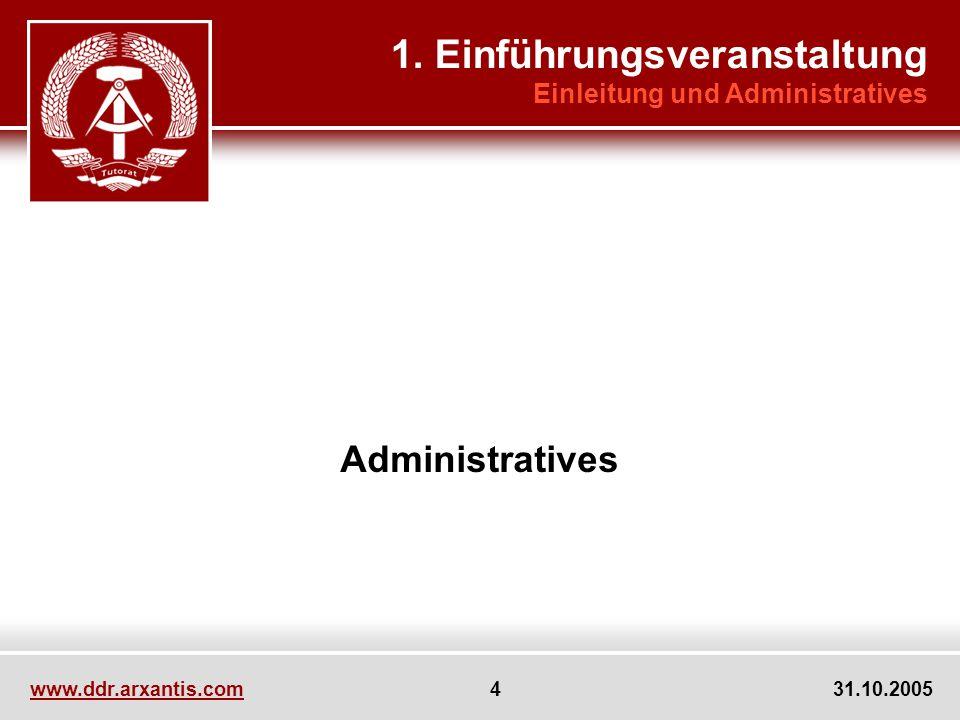 www.ddr.arxantis.com 4 31.10.2005 Administratives 1. Einführungsveranstaltung Einleitung und Administratives