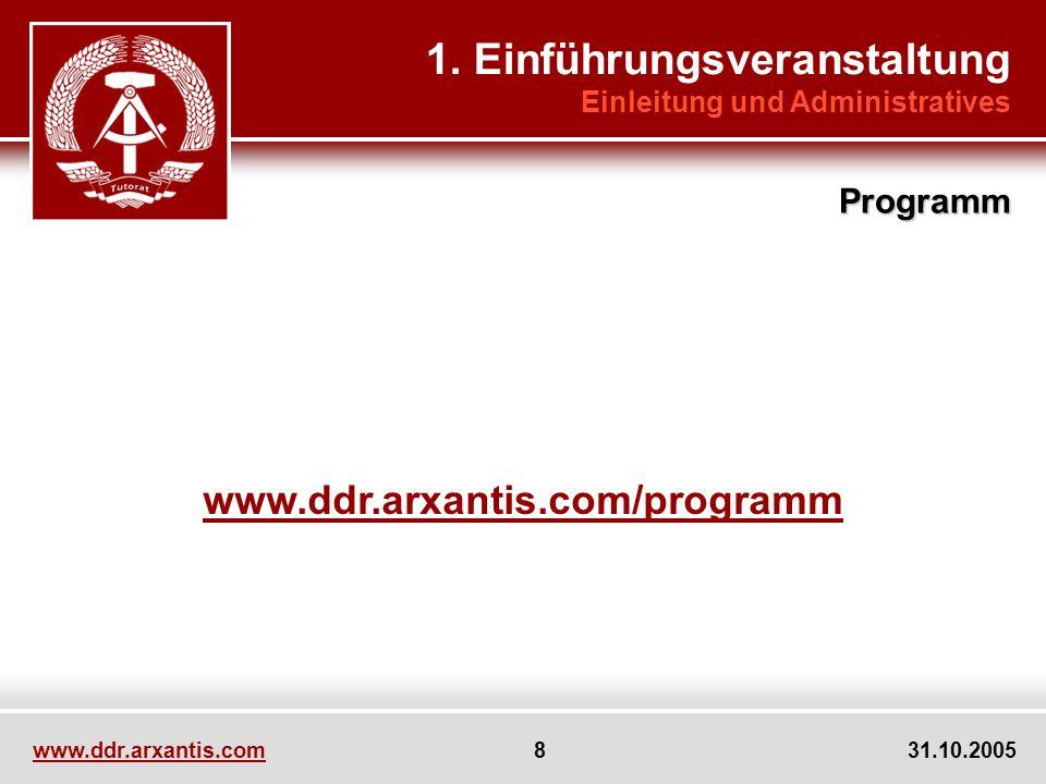 www.ddr.arxantis.com 8 31.10.2005 www.ddr.arxantis.com/programm 1. Einführungsveranstaltung Einleitung und Administratives Programm