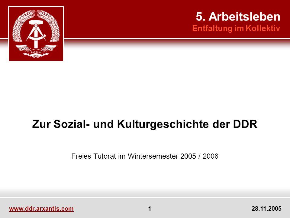 www.ddr.arxantis.com 1 28.11.2005 Zur Sozial- und Kulturgeschichte der DDR Freies Tutorat im Wintersemester 2005 / 2006 5.