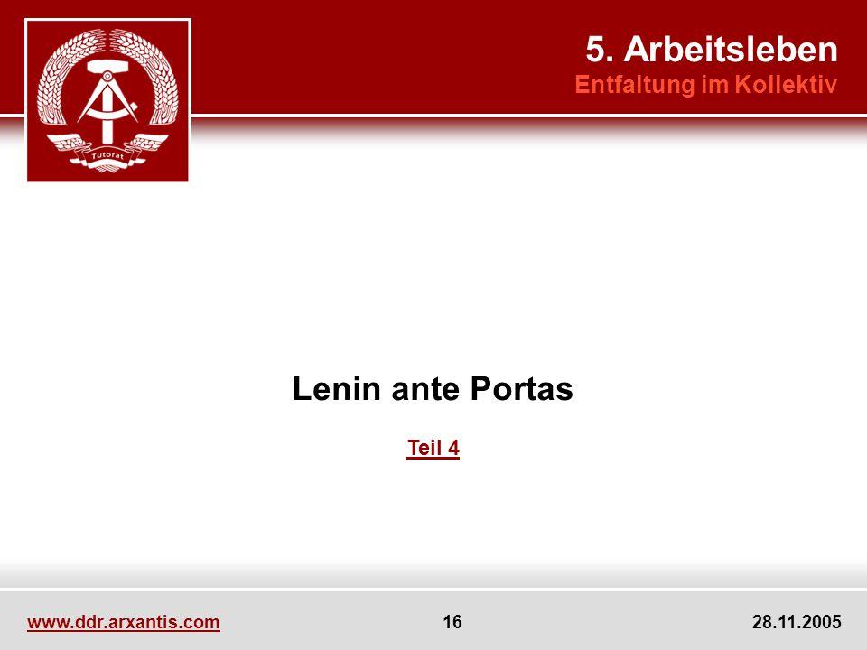 www.ddr.arxantis.com 16 28.11.2005 Lenin ante Portas Teil 4 5. Arbeitsleben Entfaltung im Kollektiv