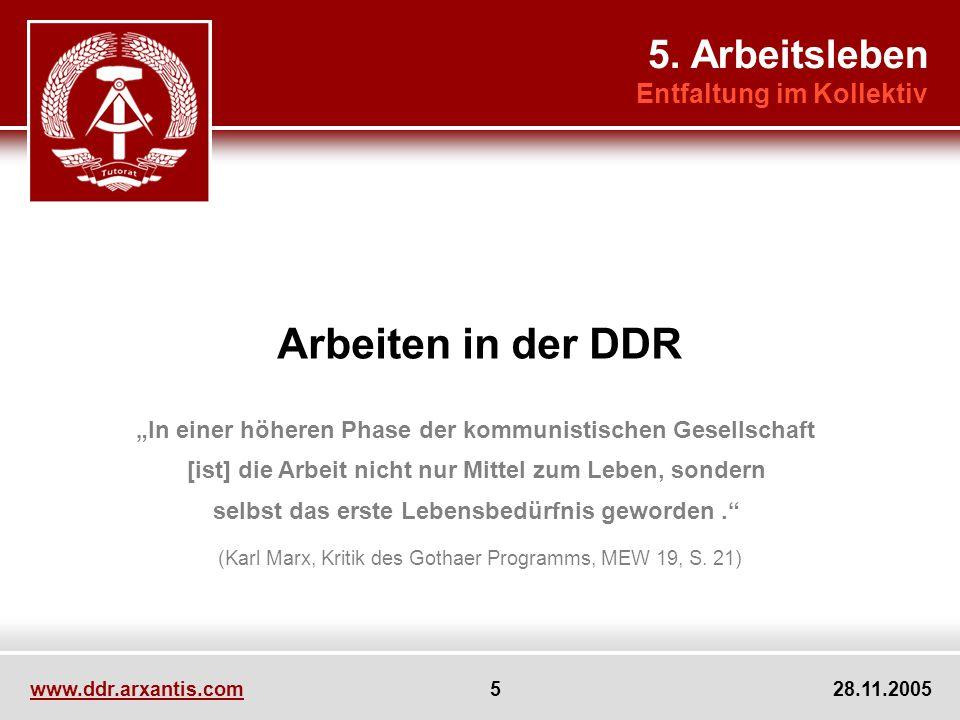 www.ddr.arxantis.com 5 28.11.2005 Arbeiten in der DDR In einer höheren Phase der kommunistischen Gesellschaft [ist] die Arbeit nicht nur Mittel zum Leben, sondern selbst das erste Lebensbedürfnis geworden.