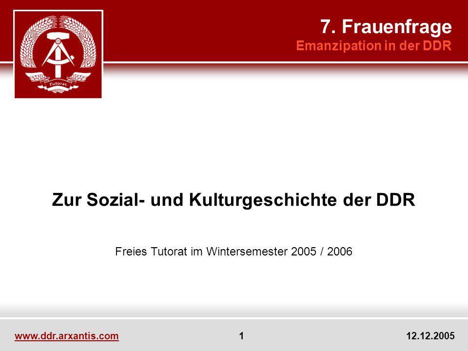 www.ddr.arxantis.com 1 12.12.2005 Zur Sozial- und Kulturgeschichte der DDR Freies Tutorat im Wintersemester 2005 / 2006 7. Frauenfrage Emanzipation in