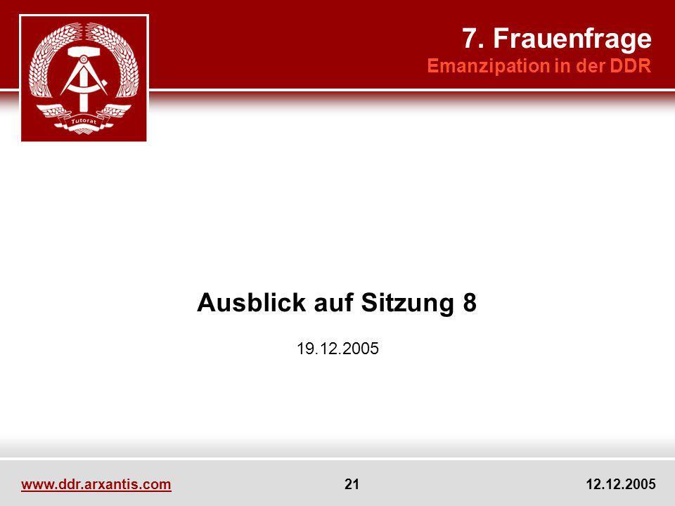 www.ddr.arxantis.com 21 12.12.2005 Ausblick auf Sitzung 8 19.12.2005 7. Frauenfrage Emanzipation in der DDR