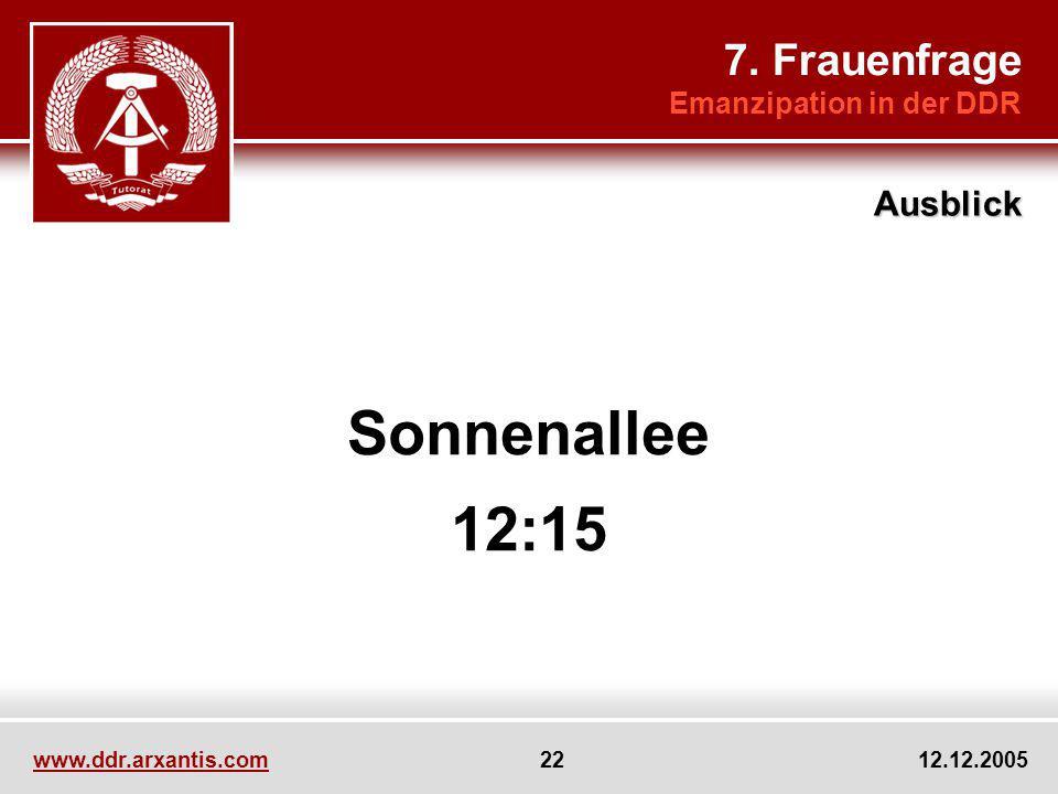 www.ddr.arxantis.com 22 12.12.2005 Sonnenallee 12:15 7. Frauenfrage Emanzipation in der DDR Ausblick