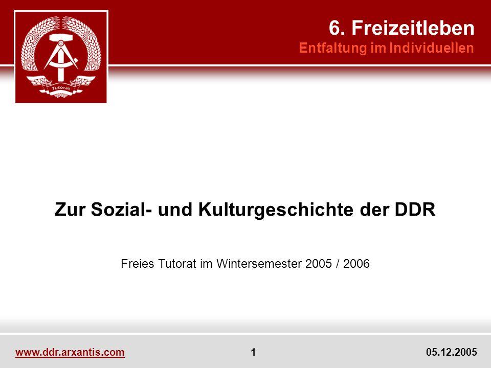 www.ddr.arxantis.com 1 05.12.2005 Zur Sozial- und Kulturgeschichte der DDR Freies Tutorat im Wintersemester 2005 / 2006 6.