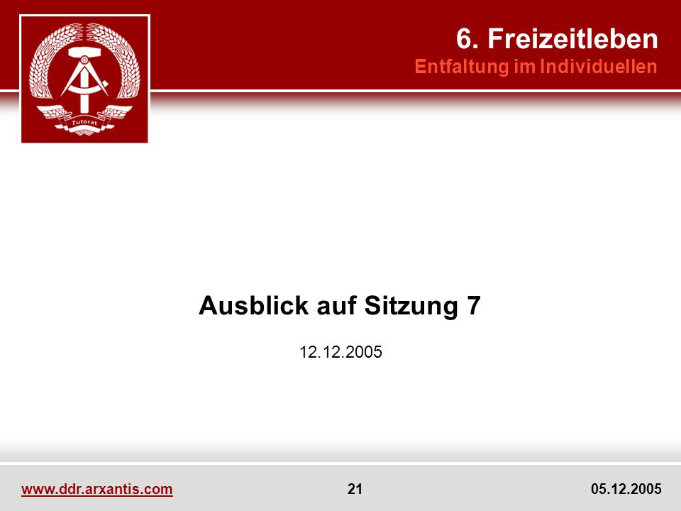 www.ddr.arxantis.com 21 05.12.2005 Ausblick auf Sitzung 7 12.12.2005 6.