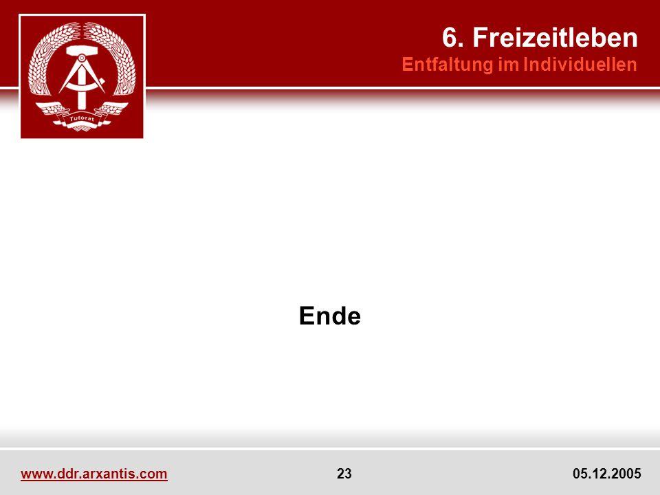 www.ddr.arxantis.com 23 05.12.2005 Ende 6. Freizeitleben Entfaltung im Individuellen