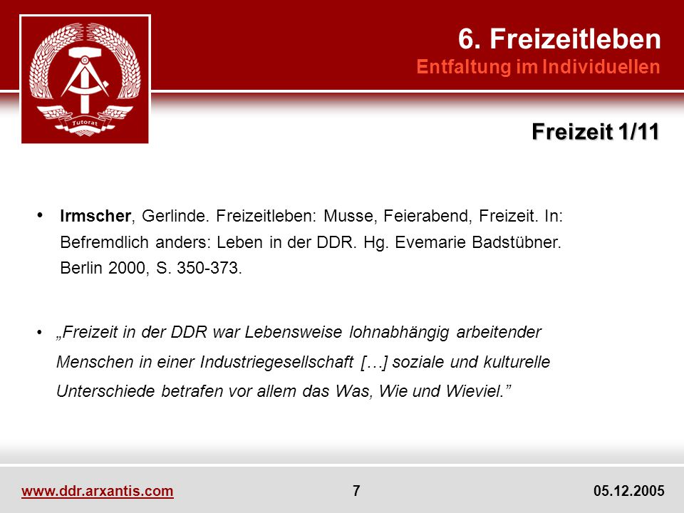 www.ddr.arxantis.com 7 05.12.2005 6.Freizeitleben Entfaltung im Individuellen Irmscher, Gerlinde.