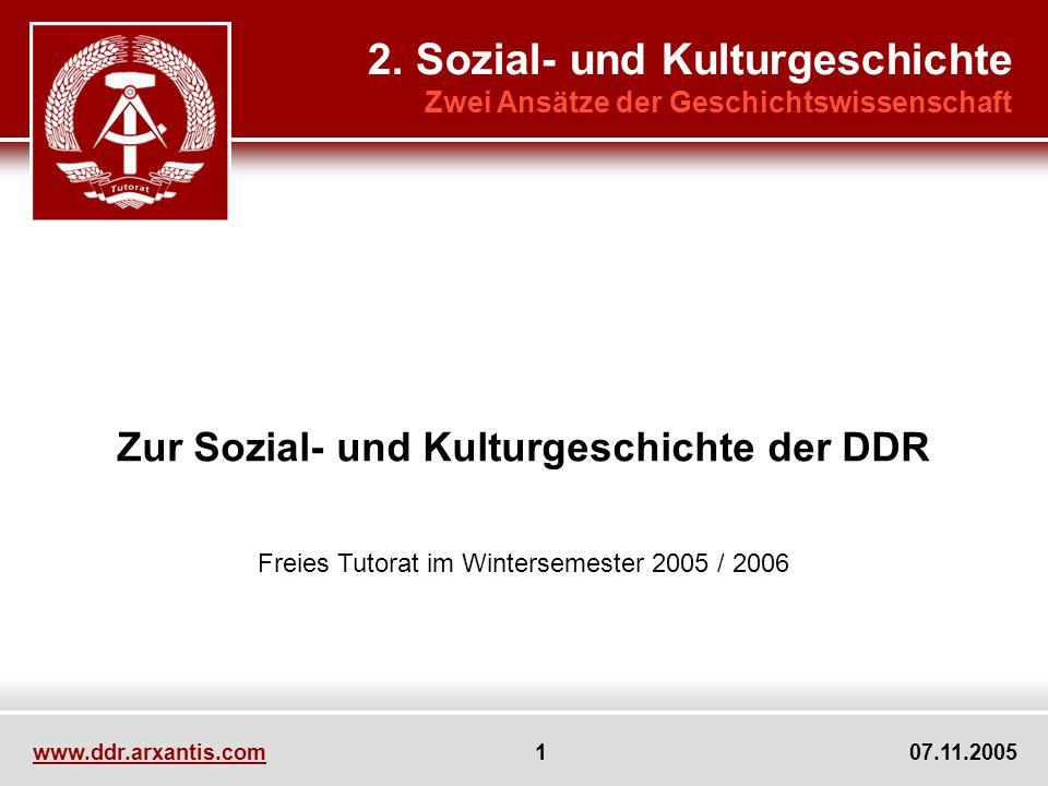 www.ddr.arxantis.com 1 07.11.2005 Zur Sozial- und Kulturgeschichte der DDR Freies Tutorat im Wintersemester 2005 / 2006 2. Sozial- und Kulturgeschicht