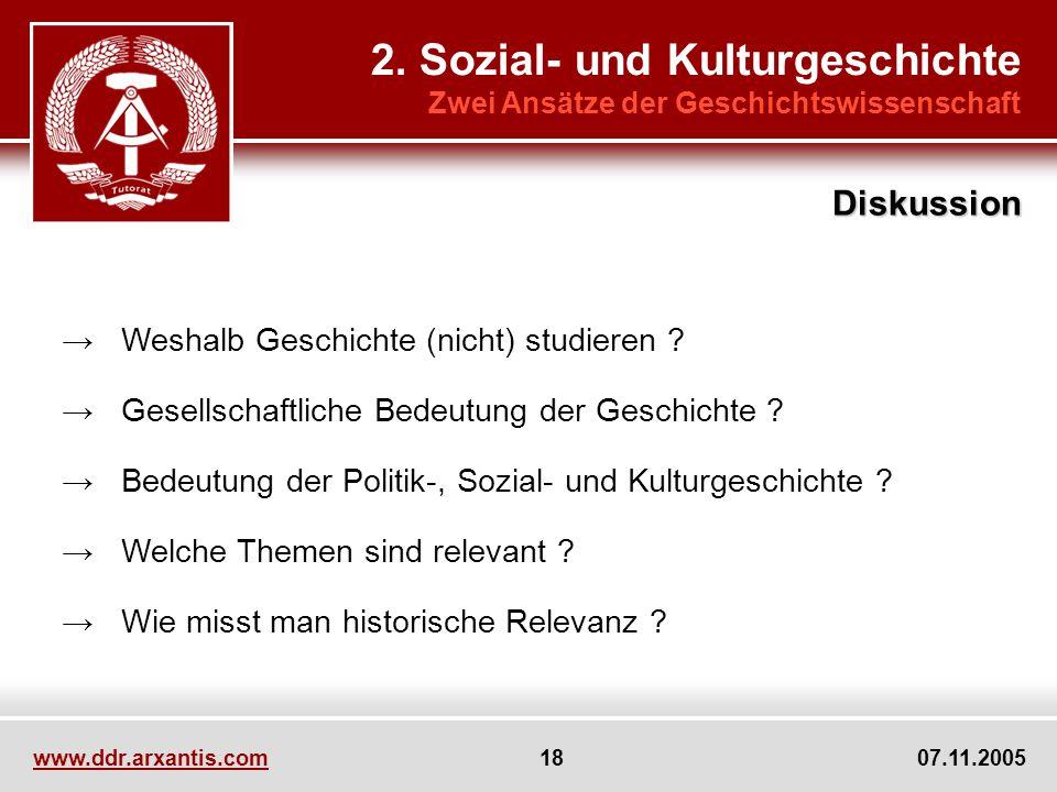 www.ddr.arxantis.com 18 07.11.2005 Weshalb Geschichte (nicht) studieren ? Gesellschaftliche Bedeutung der Geschichte ? Bedeutung der Politik-, Sozial-