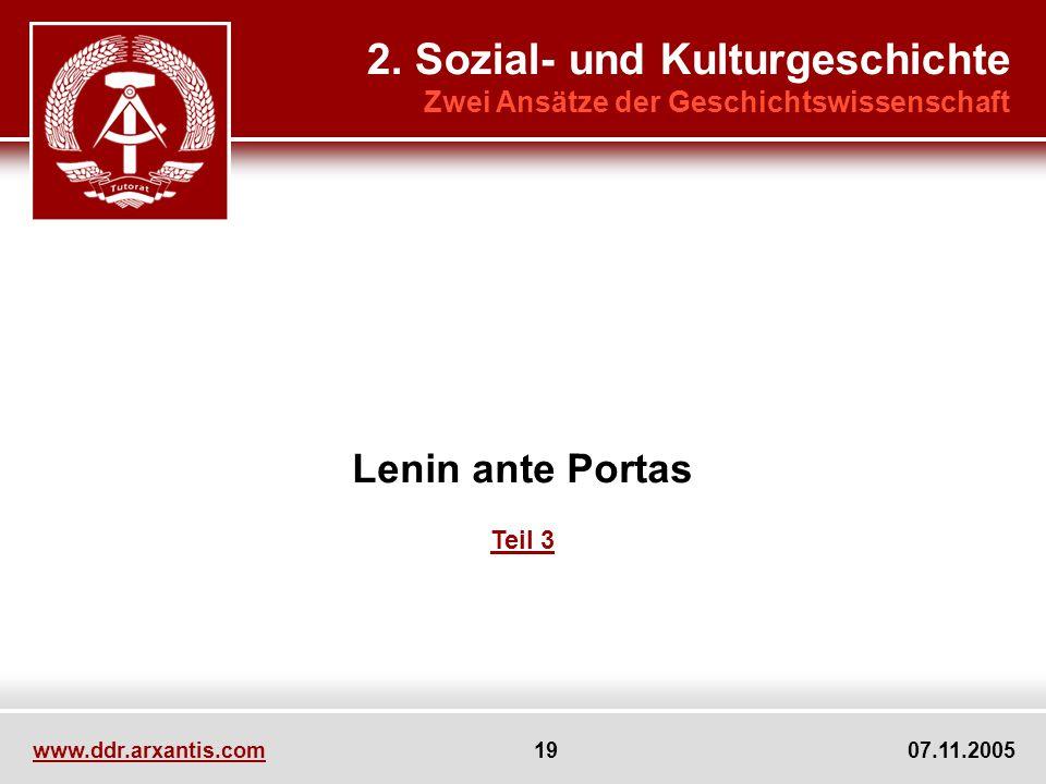 www.ddr.arxantis.com 19 07.11.2005 Lenin ante Portas Teil 3 2. Sozial- und Kulturgeschichte Zwei Ansätze der Geschichtswissenschaft