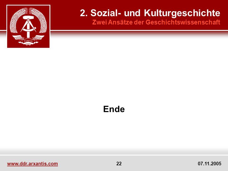 www.ddr.arxantis.com 22 07.11.2005 Ende 2. Sozial- und Kulturgeschichte Zwei Ansätze der Geschichtswissenschaft