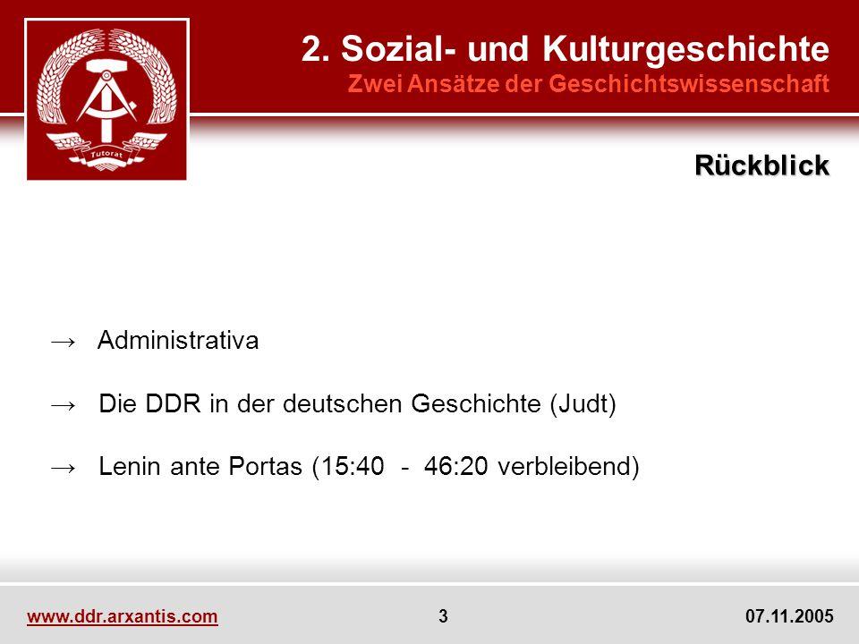 www.ddr.arxantis.com 3 07.11.2005 Administrativa Die DDR in der deutschen Geschichte (Judt) Lenin ante Portas (15:40 - 46:20 verbleibend) 2. Sozial- u