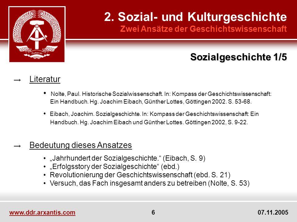 www.ddr.arxantis.com 6 07.11.2005 2. Sozial- und Kulturgeschichte Zwei Ansätze der Geschichtswissenschaft Literatur Nolte, Paul. Historische Sozialwis
