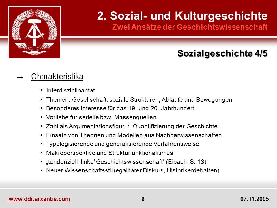 www.ddr.arxantis.com 9 07.11.2005 2. Sozial- und Kulturgeschichte Zwei Ansätze der Geschichtswissenschaft Charakteristika Interdisziplinarität Themen: