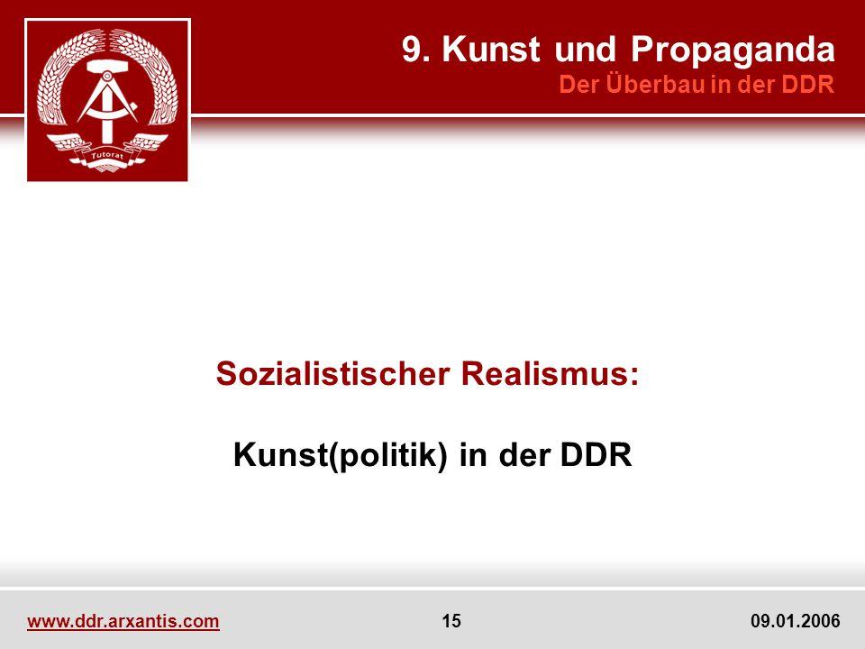 www.ddr.arxantis.com 15 09.01.2006 Sozialistischer Realismus: Kunst(politik) in der DDR 9. Kunst und Propaganda Der Überbau in der DDR
