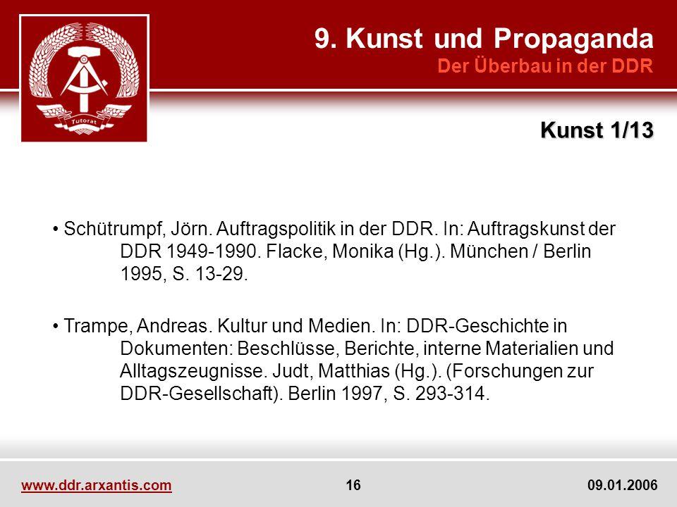www.ddr.arxantis.com 16 09.01.2006 9. Kunst und Propaganda Der Überbau in der DDR Kunst 1/13 Schütrumpf, Jörn. Auftragspolitik in der DDR. In: Auftrag