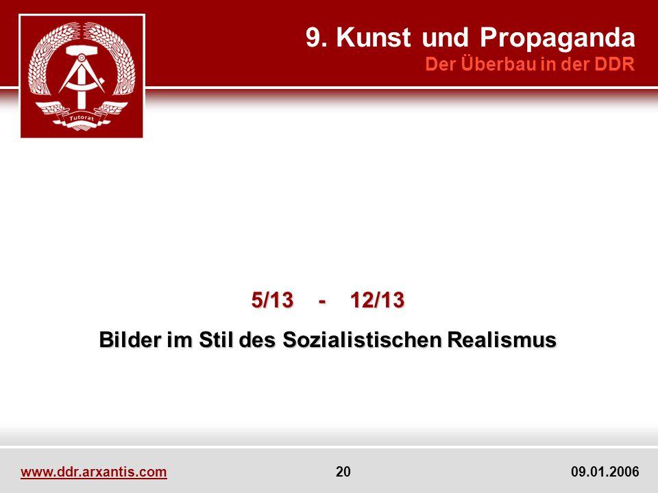 www.ddr.arxantis.com 20 09.01.2006 9. Kunst und Propaganda Der Überbau in der DDR 5/13 - 12/13 Bilder im Stil des Sozialistischen Realismus