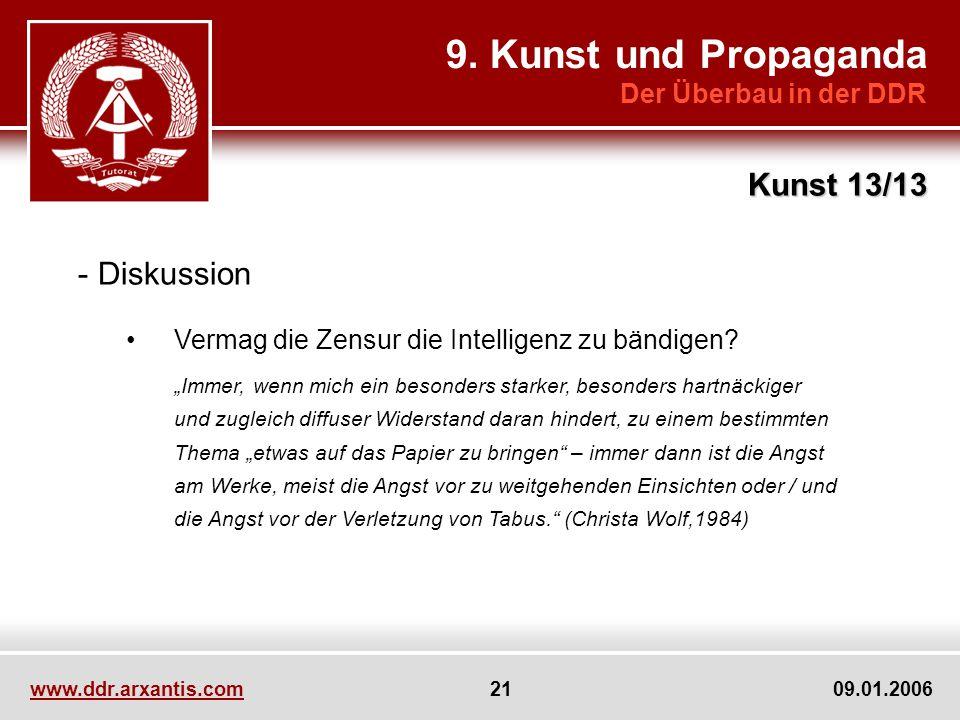www.ddr.arxantis.com 21 09.01.2006 9. Kunst und Propaganda Der Überbau in der DDR Kunst 13/13 - Diskussion Vermag die Zensur die Intelligenz zu bändig
