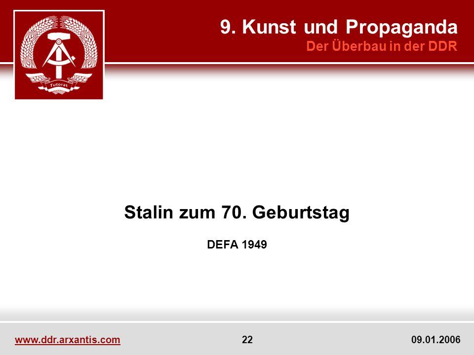 www.ddr.arxantis.com 22 09.01.2006 Stalin zum 70. Geburtstag DEFA 1949 9. Kunst und Propaganda Der Überbau in der DDR