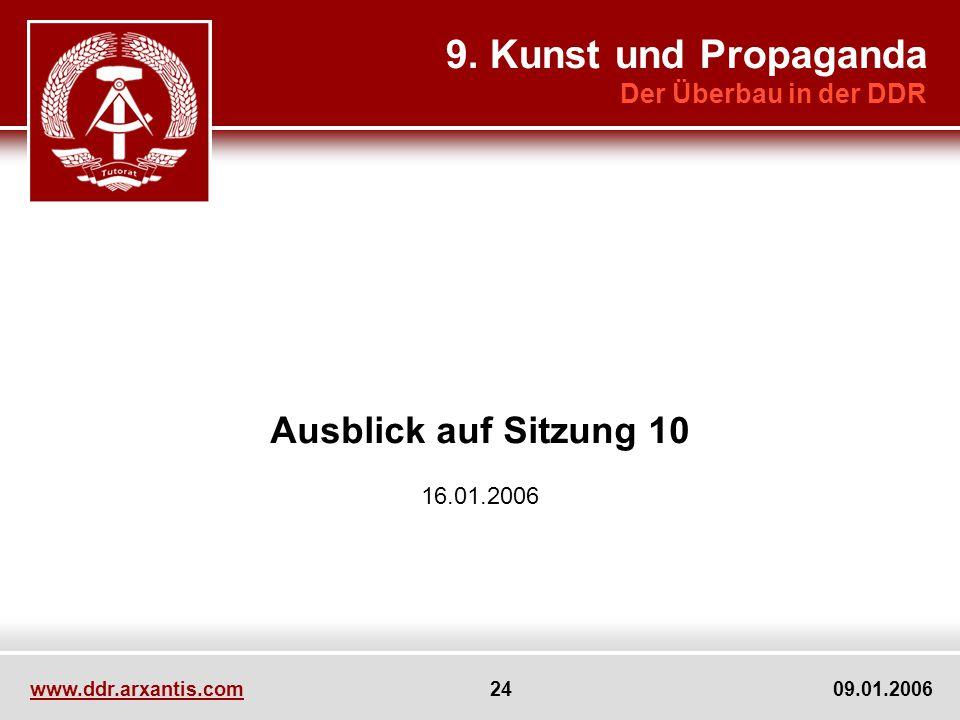 www.ddr.arxantis.com 24 09.01.2006 Ausblick auf Sitzung 10 16.01.2006 9. Kunst und Propaganda Der Überbau in der DDR