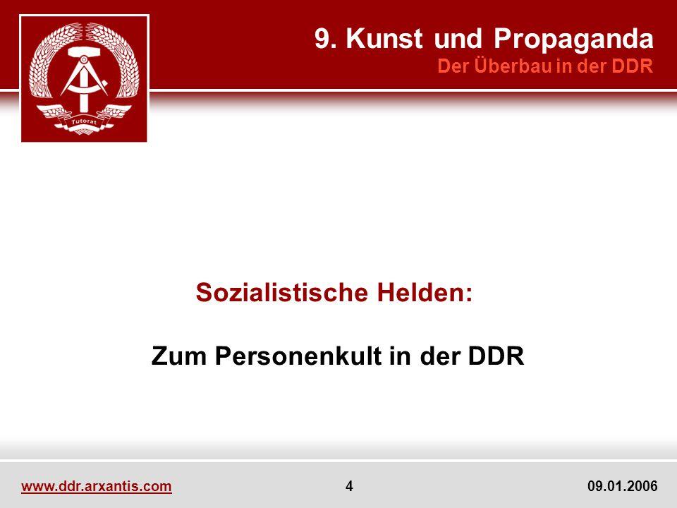 www.ddr.arxantis.com 4 09.01.2006 Sozialistische Helden: Zum Personenkult in der DDR 9. Kunst und Propaganda Der Überbau in der DDR