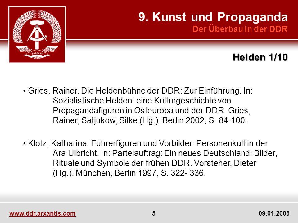 www.ddr.arxantis.com 5 09.01.2006 9. Kunst und Propaganda Der Überbau in der DDR Helden 1/10 Gries, Rainer. Die Heldenbühne der DDR: Zur Einführung. I